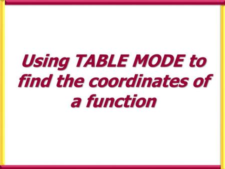 Using TABLE MODE to find the coordinates of a function.