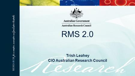 RMS 2.0 Trish Leahey CIO Australian Research Council.