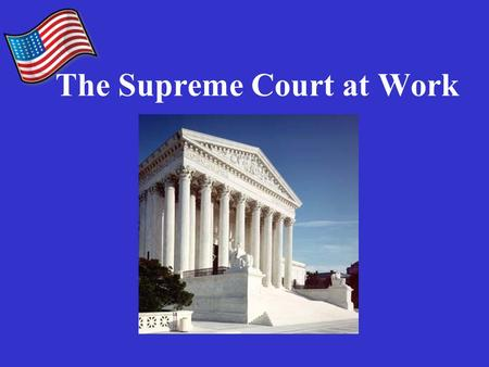 "The Supreme Court at Work. Basic Facts About the Supreme Court 9 Justices on the Court Each ""term"" begins first Monday in October and lasts until they."