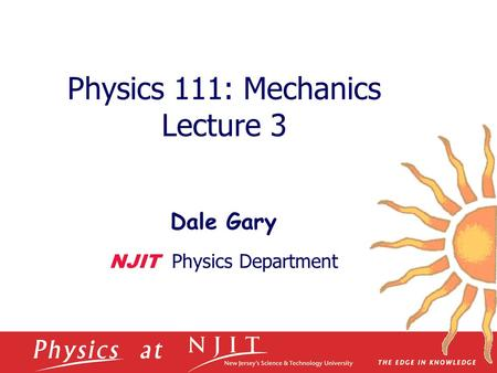 Physics 111: Mechanics Lecture 3 Dale Gary NJIT Physics Department.