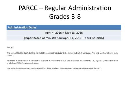 PARCC – Regular Administration Grades 3-8 Administration Dates April 4, 2016 – May 13, 2016 (Paper-based administration: April 11, 2016 – April 22, 2016)