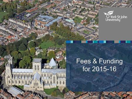 Fees & Funding for 2015-16. Key Words Tuition Fees – Amount charged to study on the course. Generally apply to all undergraduate degrees with some exceptions.