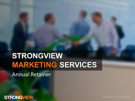 Proprietary and Confidential STRONGVIEW MARKETING SERVICES Annual Retainer.