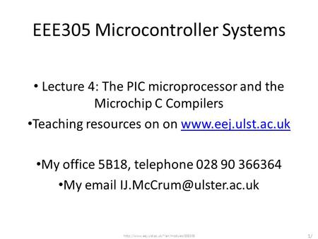 EEE305 Microcontroller Systems Lecture 4: The PIC microprocessor and the Microchip C Compilers Teaching resources on on www.eej.ulst.ac.ukwww.eej.ulst.ac.uk.