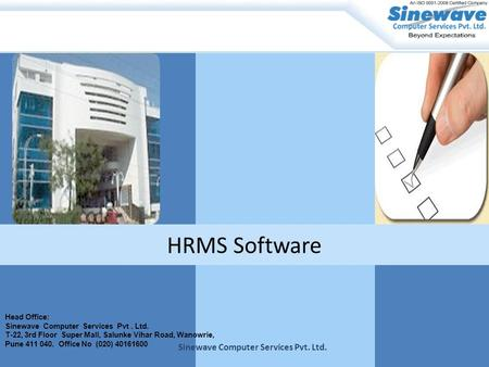 HRMS Software Head Office: Sinewave Computer Services Pvt. Ltd. T-22, 3rd Floor Super Mall, Salunke Vihar Road, Wanowrie, Pune 411 040. Office No (020)