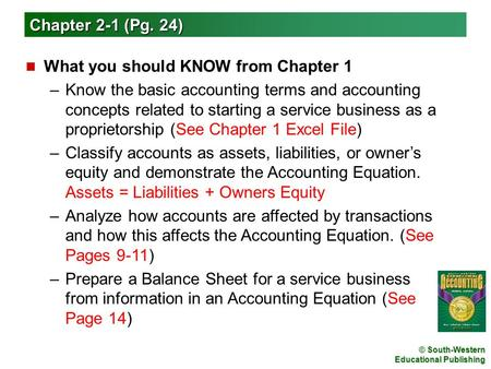 © South-Western Educational Publishing n What you should KNOW from Chapter 1 –Know the basic accounting terms and accounting concepts related to starting.