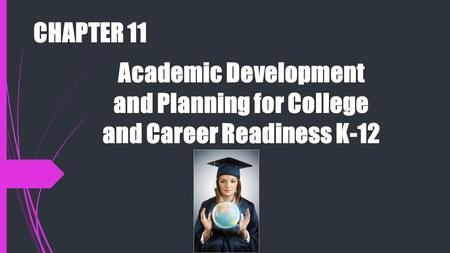 Academic Development and Planning for College and Career Readiness K-12 CHAPTER 11.