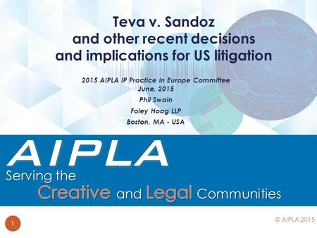 2015 AIPLA IP Practice in Europe Committee June, 2015 Phil Swain Foley Hoag LLP Boston, MA - USA Teva v. Sandoz and other recent decisions and implications.