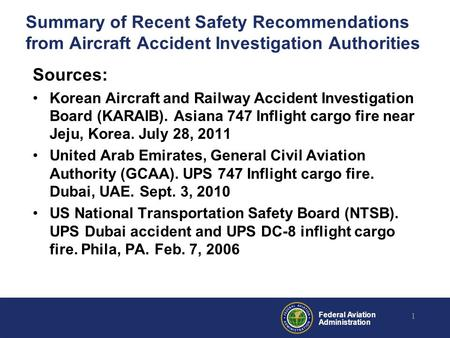 Federal Aviation Administration Summary of Recent Safety Recommendations from Aircraft Accident Investigation Authorities Sources: Korean Aircraft and.