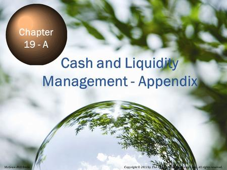 19A-1 Cash and Liquidity Management - Appendix Chapter 19 - A Copyright © 2013 by The McGraw-Hill Companies, Inc. All rights reserved. McGraw-Hill/Irwin.