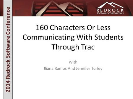 2014 Redrock Software Conference 160 Characters Or Less Communicating With Students Through Trac With Iliana Ramos And Jennifer Turley.