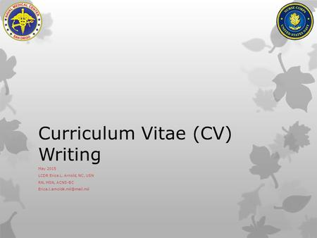 Curriculum Vitae (CV) Writing May 2015 LCDR Erica L. Arnold, NC, USN RN, MSN, ACNS-BC