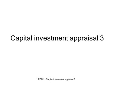 FDM11 Capital investment apprasal 3 Capital investment appraisal 3.