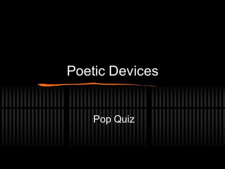 Poetic Devices Pop Quiz. Figurative Language F. L. : Writing that uses figures of speech (as opposed to literal language). __________: language that directly.