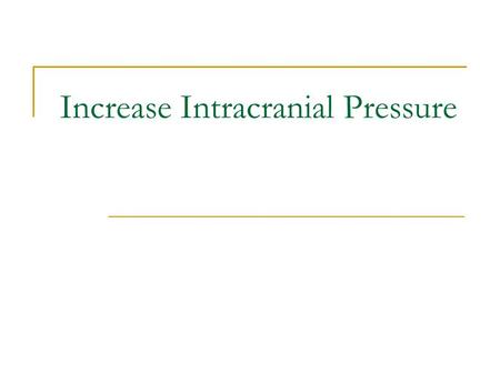 Increase Intracranial Pressure. Brain Brain tissue (1,400g) Blood (75mL) CSF (75mL) Normal ICP 10 to 20 mmHg.
