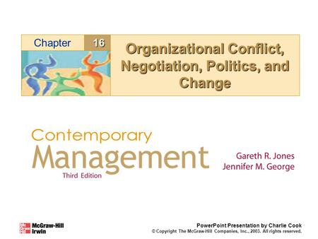 16Chapter PowerPoint Presentation by Charlie Cook © Copyright The McGraw-Hill Companies, Inc., 2003. All rights reserved. Organizational Conflict, Negotiation,