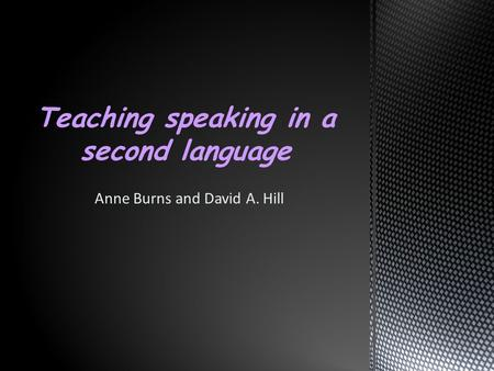 Anne Burns and David A. Hill Teaching speaking in a second language.
