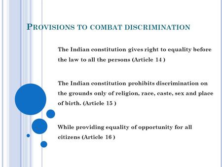 P ROVISIONS TO COMBAT DISCRIMINATION The Indian constitution gives right to equality before the law to all the persons (Article 14 ) The Indian constitution.