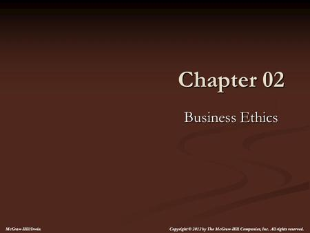 Chapter 02 Business Ethics McGraw-Hill/Irwin Copyright © 2012 by The McGraw-Hill Companies, Inc. All rights reserved.