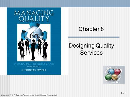 Copyright © 2013 Pearson Education, Inc. Publishing as Prentice Hall. 8- 1 Chapter 8 Designing Quality Services.