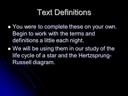 Text Definitions You were to complete these on your own. Begin to work with the terms and definitions a little each night. You were to complete these on.