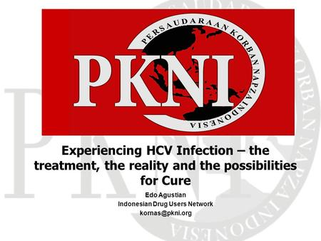 Edo Agustian Indonesian Drug Users Network Experiencing HCV Infection – the treatment, the reality and the possibilities for Cure.
