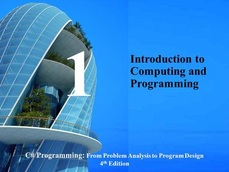 C# Programming: From Problem Analysis to Program Design1 4 th Edition Introduction to Computing and Programming 1.