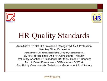 Www.hrqs.org HR Quality Standards An Initiative To Get HR Profession Recognized As A Profession Like Any Other Profession (For Example, Chartered Accountants,