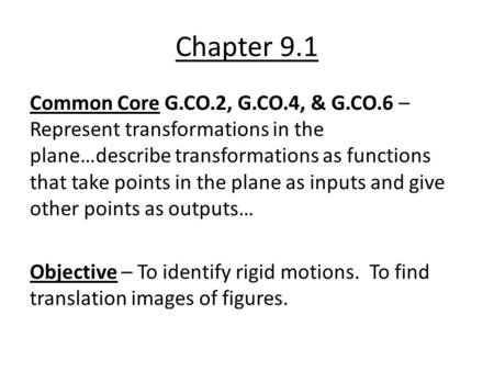 Chapter 9.1 Common Core G.CO.2, G.CO.4, & G.CO.6 – Represent transformations in the plane…describe transformations as functions that take points in the.