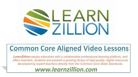 What is LearnZillion? Tier 1 – Exemplifies superior quality for CCSS Math & ELA lessons for Grades 2-12 directly from the CCSS Assist with successful.