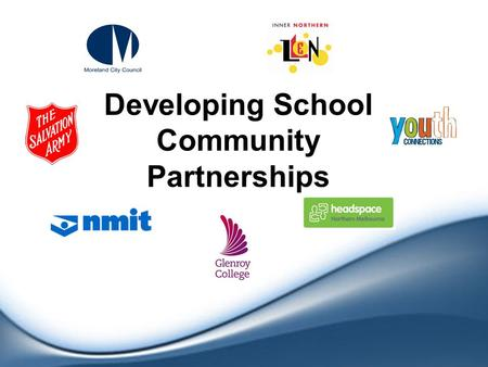 Developing School Community Partnerships. Starting Point …. an Evidence Base  Moreland Under 16 Project  Findings & Recommendations  Identify a Demonstration.