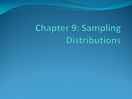9.1 Sampling Distributions A parameter is a number that describes the population. A parameter is a fixed number, but in practice we do not know its value.