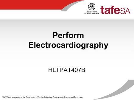 Perform Electrocardiography HLTPAT407B. Objectives 1.Check ECG machine against a checklist before each use 2.Correctly identify, measure and inform patient.