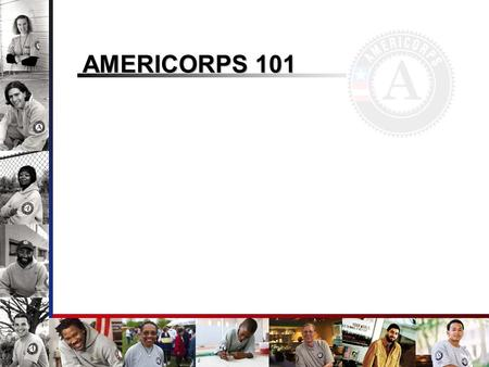AMERICORPS 101. The CNCS The Corporation for National and Community Service (NCS), a federal agency, was established in 1993 to engage Americans of all.