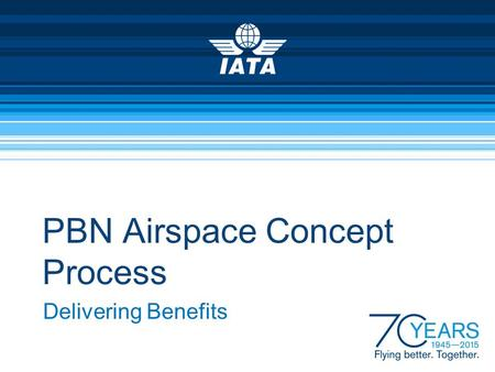 PBN Airspace Concept Process Delivering Benefits.