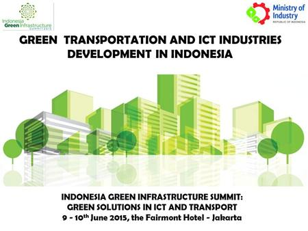 GREEN TRANSPORTATION AND ICT INDUSTRIES DEVELOPMENT IN INDONESIA