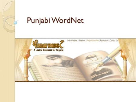 Punjabi WordNet. Development of Punjabi WordNet User enter a word in textbox and click submit button. The system will display the corresponding result.