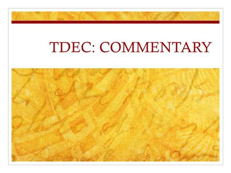 TDEC: COMMENTARY. TDEC T – thesis or topic sentence D – details (evidence) E – elaboration (context of detail) C – commentary (explanation of how detail.