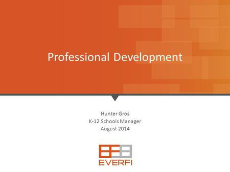 1 Hunter Gros K-12 Schools Manager August 2014 Professional Development.