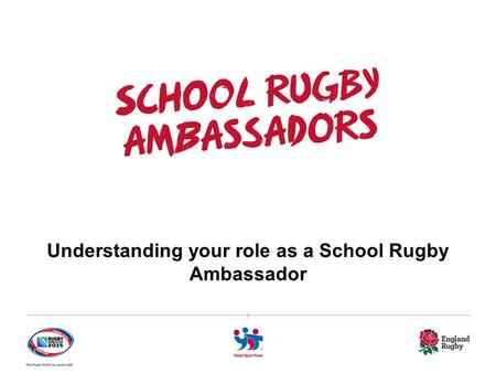 Understanding your role as a School Rugby Ambassador.