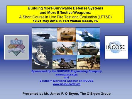 19-21 May 2015 in Fort Walton Beach, FL Building More Survivable Defense Systems and More Effective Weapons: A Short Course in Live Fire Test and Evaluation.
