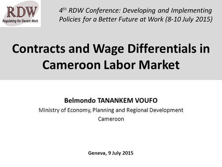 Contracts and Wage Differentials in Cameroon Labor Market Belmondo TANANKEM VOUFO Ministry of Economy, Planning and Regional Development Cameroon 4 th.