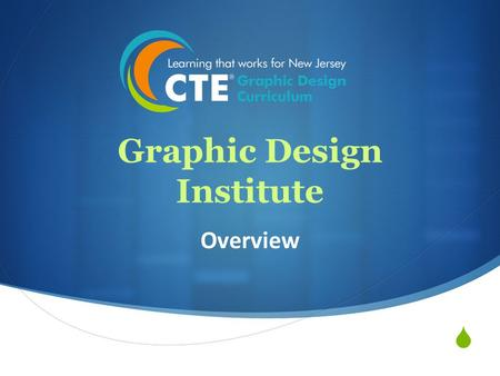  Graphic Design Institute Overview. Managing the Curriculum  Industry Driven  Implementing Project-Based Strategies  Meeting CTE, State, & Industry.