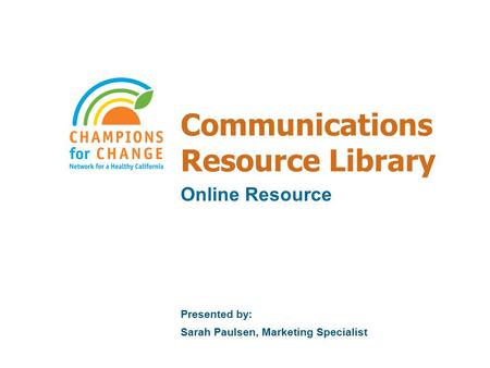Communications Resource Library Online Resource Presented by: Sarah Paulsen, Marketing Specialist.