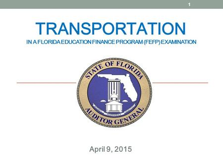 TRANSPORTATION IN A FLORIDA EDUCATION FINANCE PROGRAM (FEFP) EXAMINATION April 9, 2015 1.