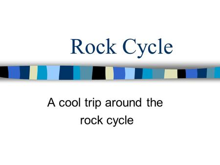 Rock Cycle A cool trip around the rock cycle. What is a rock? A rock is a mixture of such minerals, rock fragments, volcanic glass, organic matter, or.