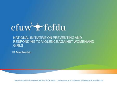 NATIONAL INITIATIVE ON PREVENTING AND RESPONDING TO VIOLENCE AGAINST WOMEN AND GIRLS VP Membership.