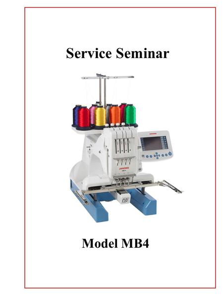 Service Seminar Model MB4. Table of Contents MB 4 Tension Cover Removal pg. 2 Stationary Head Cover Removal pg. 3-4 Right Cover Removal pg. 5-6 Left.