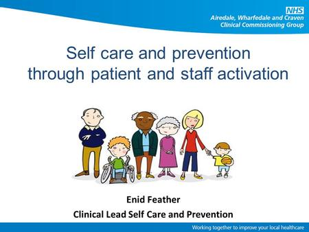 Enid Feather Clinical Lead Self Care and Prevention Self care and prevention through patient and staff activation.