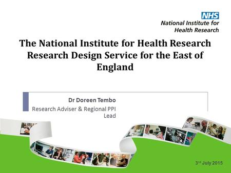 The National Institute for Health Research Research Design Service for the East of England 3 rd July 2015 Dr Doreen Tembo Research Adviser & Regional PPI.